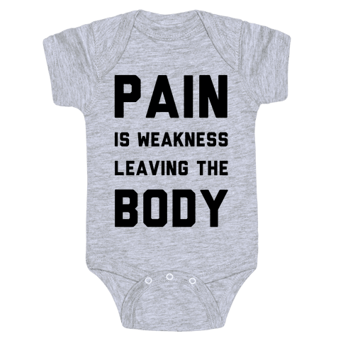 Pain is Weakness Leaving the Body Baby Onesy