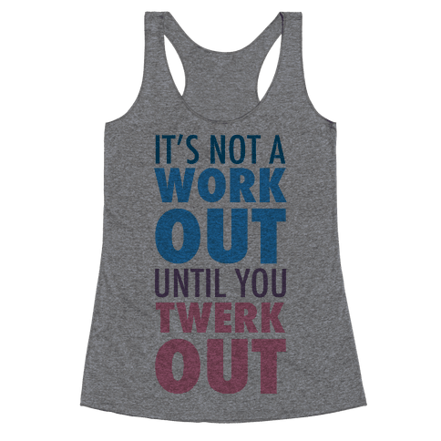 It's Not a Workout Until You Twerkout Racerback Tank Top