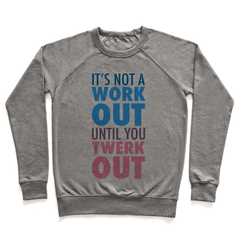 It's Not a Workout Until You Twerkout Pullover