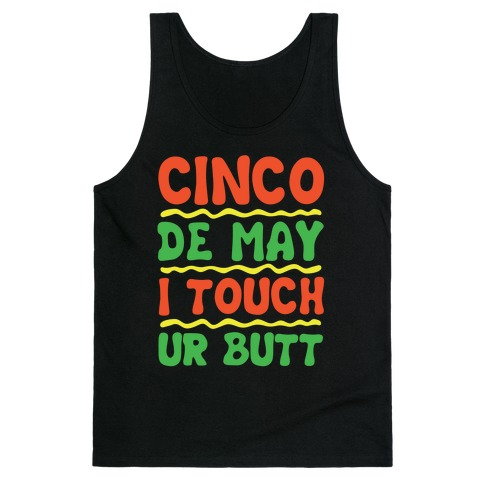 Cinco De May I Touch Ur Butt Tank Top