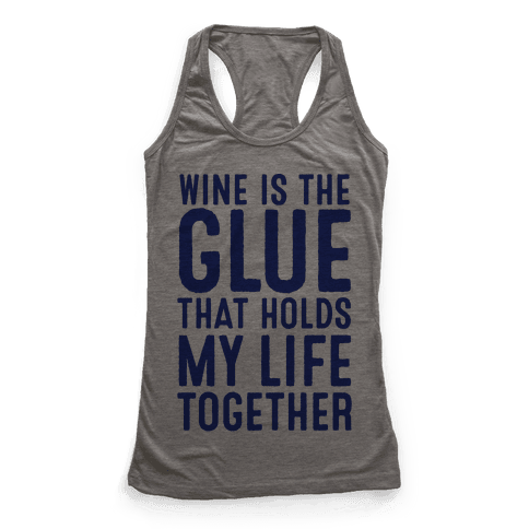 Wine Is The Glue That Holds My Life Together