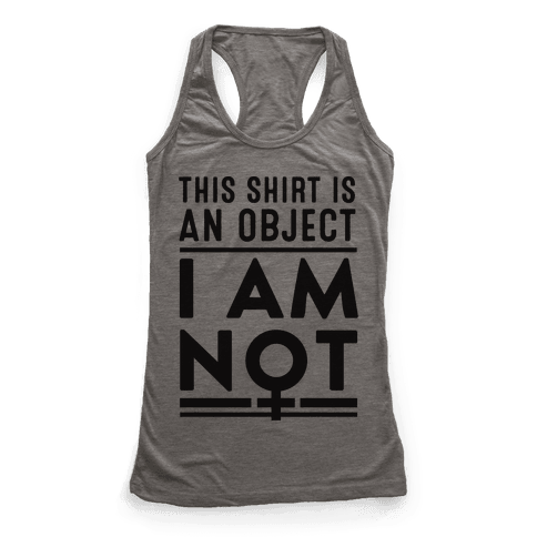 This Shirt is an Object, I Am Not Racerback Tank Top