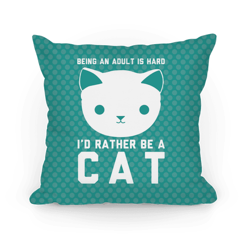 Being An Adult Is Hard I'd Rather Be A Cat Pillow