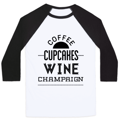 Coffee Cupcakes Wine Champaign Baseball Tee