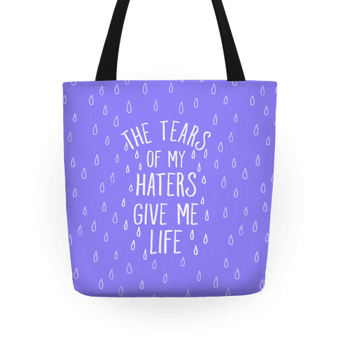 The Tears Of My Haters Gives Me Life Tote