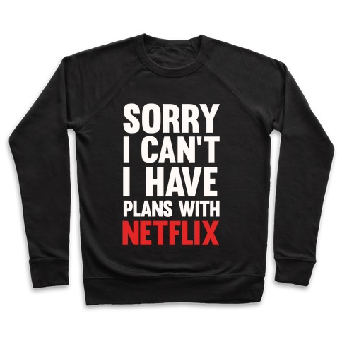 Sorry I Can't I Have Plans With Netflix Pullover
