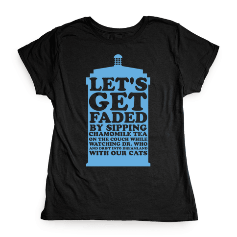 Let's Get Faded By Watching Dr. Who Womens T-Shirt