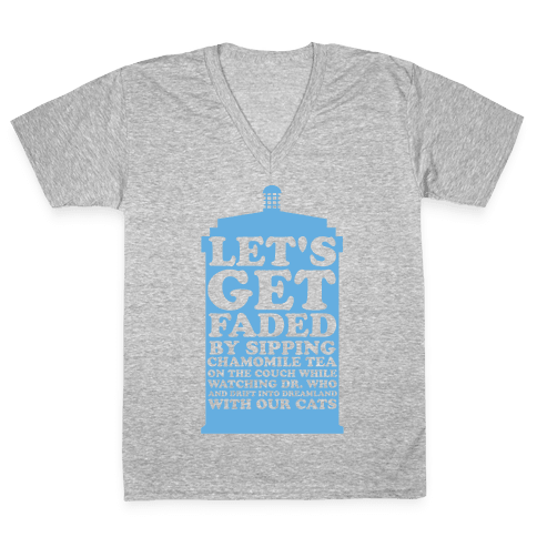 Let's Get Faded By Watching Dr. Who V-Neck Tee Shirt