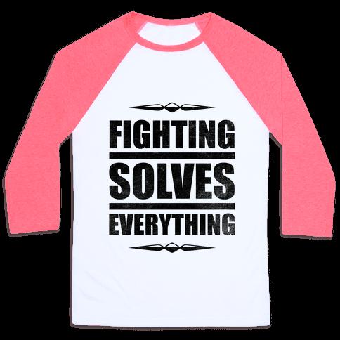 Fighting Solves Everything Baseball Tee