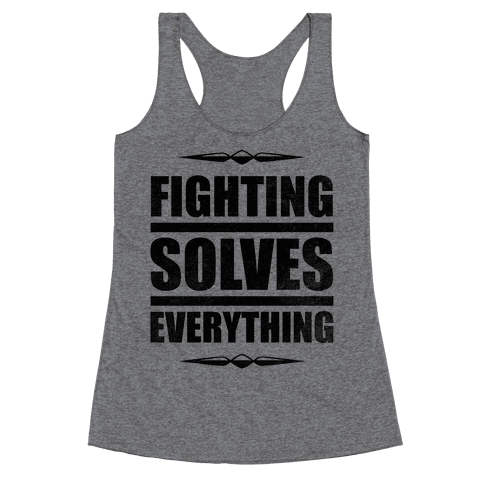 Fighting Solves Everything Racerback Tank Top
