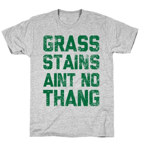 Grass Stains Aint No Thang Mens T-Shirt