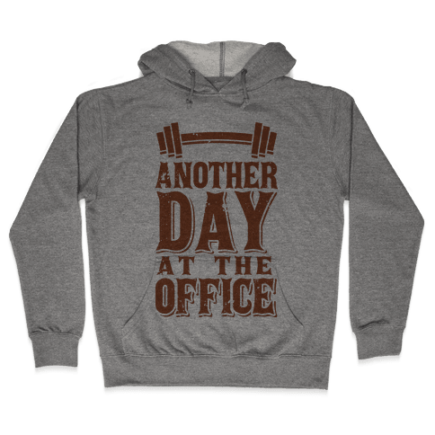 Another Day At The Office  Hooded Sweatshirt