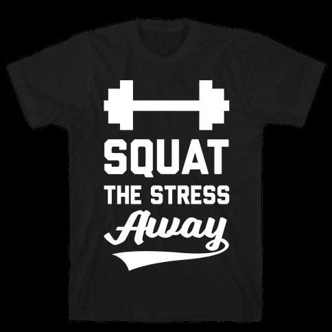 Squat The Stress Away Mens T-Shirt