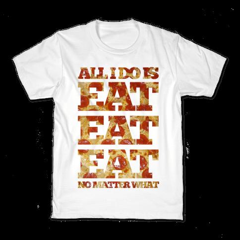 All I Do Is Eat Eat Eat No Matter What Kids T-Shirt