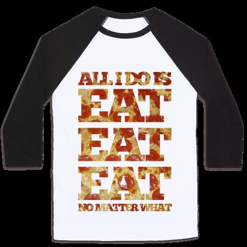All I Do Is Eat Eat Eat No Matter What Baseball Tee