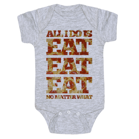 All I Do Is Eat Eat Eat No Matter What Baby Onesy