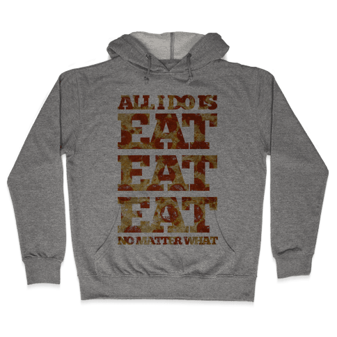 All I Do Is Eat Eat Eat No Matter What Hooded Sweatshirt