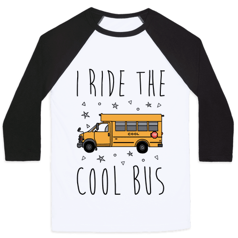 I Ride The Cool Bus Baseball Tee