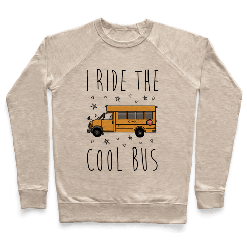 I Ride The Cool Bus Pullover