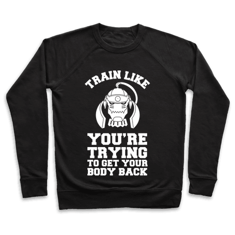 Train Like you're Trying to Get Your Body Back (Alphonse) Pullover