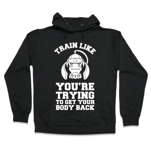 Train Like you're Trying to Get Your Body Back (Alphonse) Hooded Sweatshirt