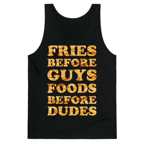 Fries Before Guys Foods Before Dudes Tank Top