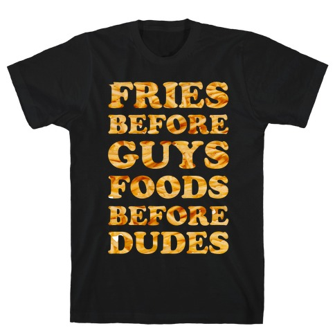 Fries Before Guys Foods Before Dudes T-Shirt