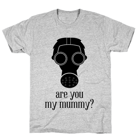 Are You My Mummy? Mens T-Shirt