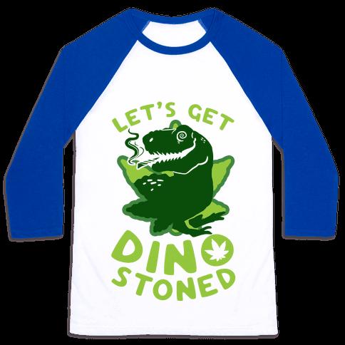 Let's Get Dino Stoned Baseball Tee