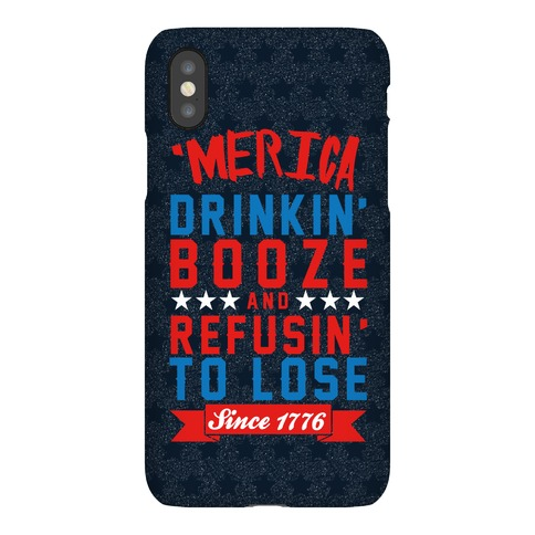 Merica: Drinkin' Booze And Refusin' To Lose Since 1776 Phone Case