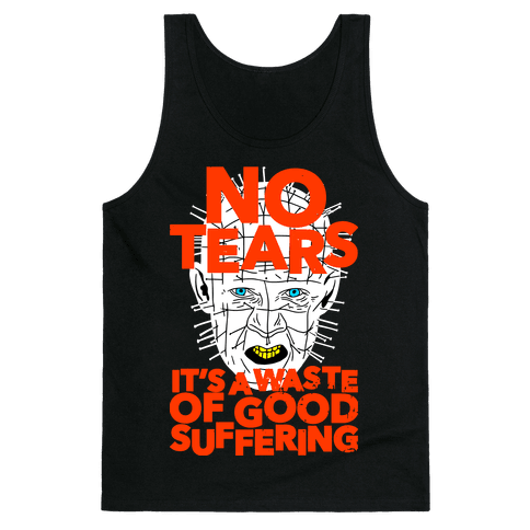 No Tears. It's a Waste of Good Suffering. (Pinhead) Tank Top