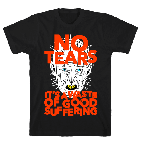 No Tears. It's a Waste of Good Suffering. (Pinhead) Mens T-Shirt