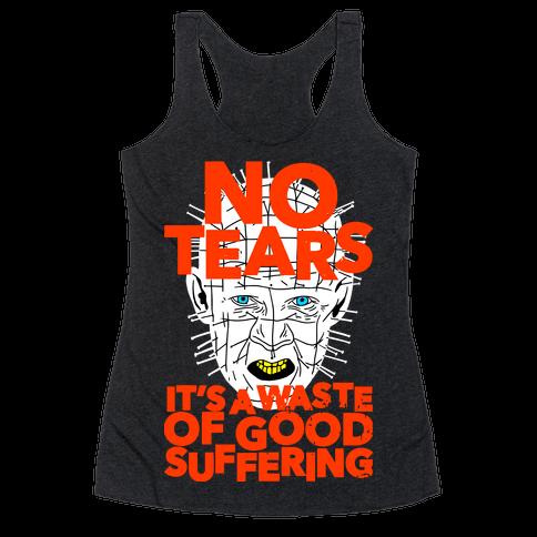 No Tears. It's a Waste of Good Suffering. (Pinhead) Racerback Tank Top