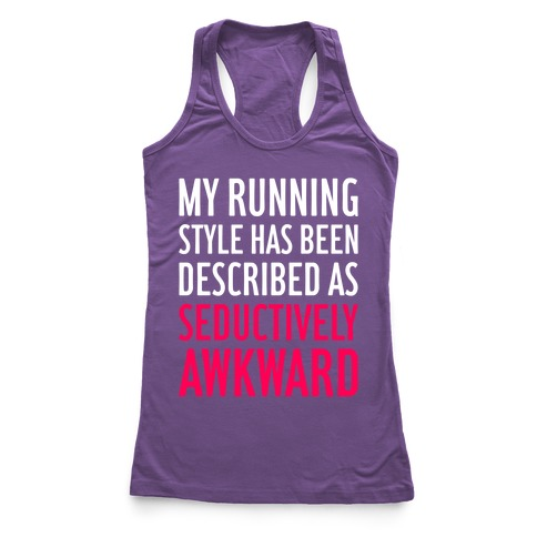 My Running Style Has Been Described As Seductively Awkward Racerback Tank Top
