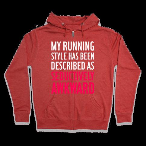 My Running Style Has Been Described As Seductively Awkward Zip Hoodie