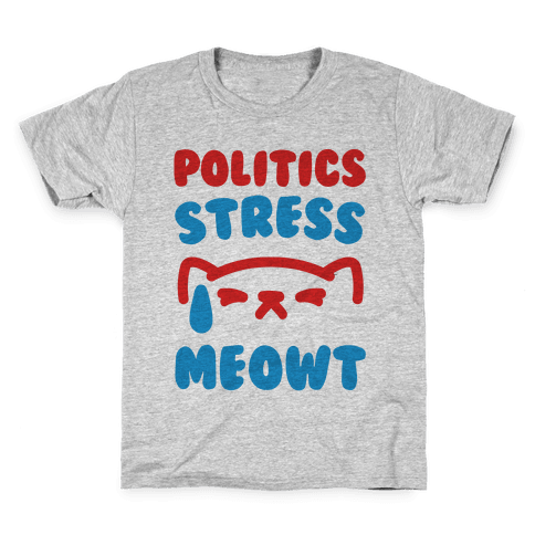 Politics Stress Meowt  Kids T-Shirt