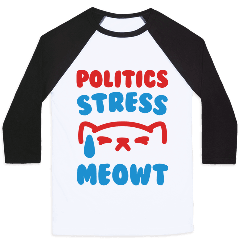 Politics Stress Meowt  Baseball Tee