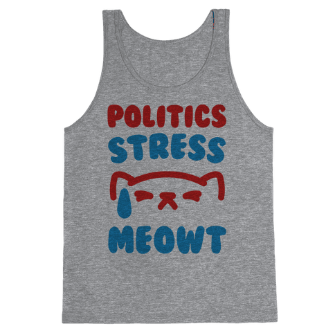 Politics Stress Meowt  Tank Top