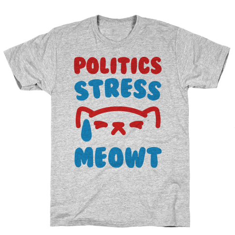 Politics Stress Meowt  Mens T-Shirt