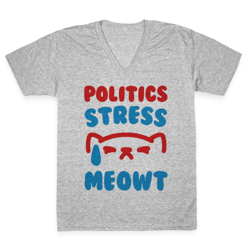 Politics Stress Meowt  V-Neck Tee Shirt