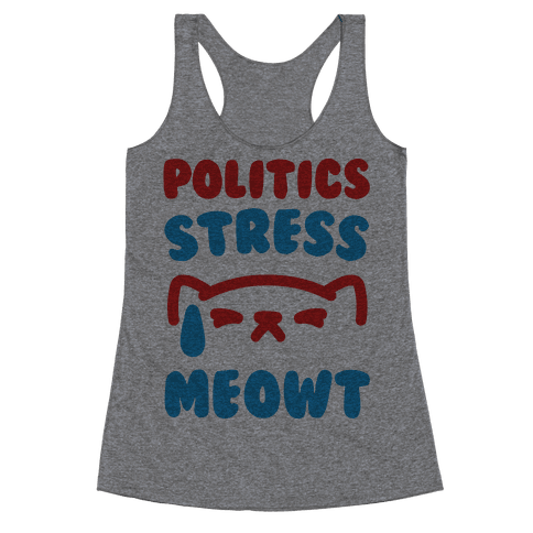 Politics Stress Meowt  Racerback Tank Top