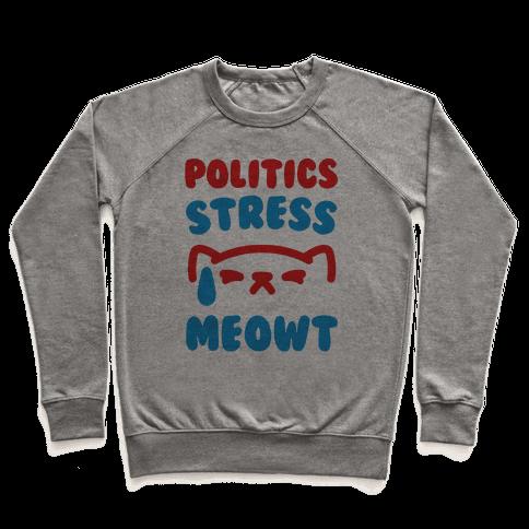 Politics Stress Meowt  Pullover