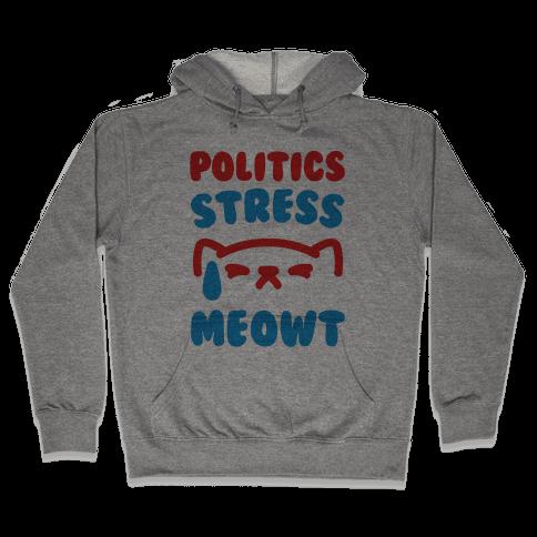 Politics Stress Meowt  Hooded Sweatshirt