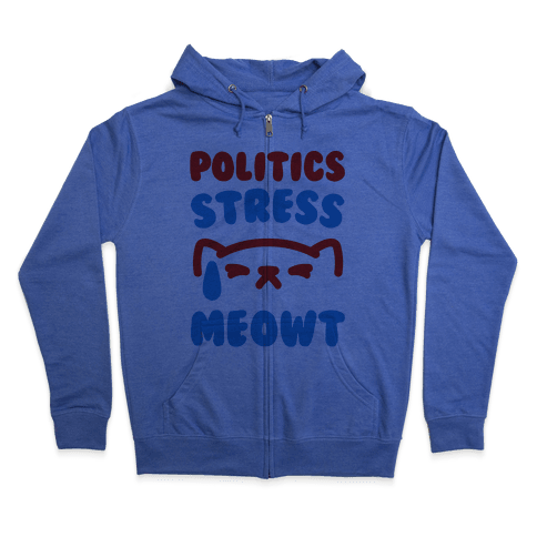 Politics Stress Meowt  Zip Hoodie