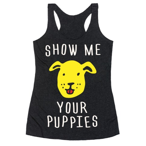 Show Me Your Puppies Racerback Tank Top