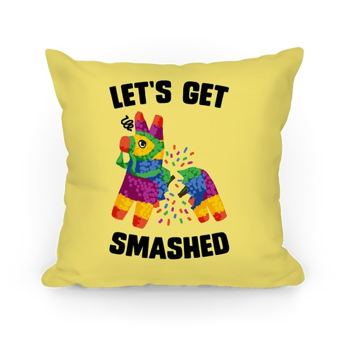 Let's Get Smashed Pillow