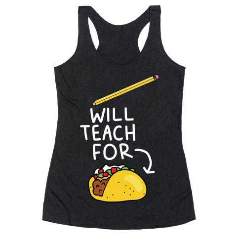 Will Teach for Tacos Racerback Tank Top