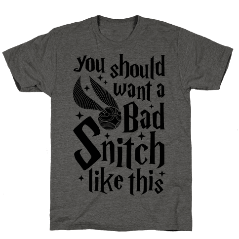 You Should Want A Bad Snitch Like This Mens T-Shirt
