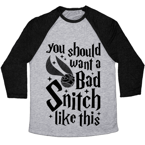 You Should Want A Bad Snitch Like This Baseball Tee