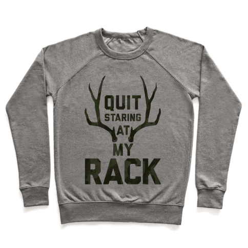 Quit Staring At My Rack (Camo) Pullover